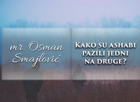 Kako su ashabi pazili jedni na druge? | mr. Osman Smajlović ᴴᴰ┇