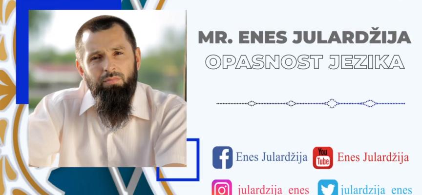OPASNOST JEZIKA! – mr. Enes Julardžija