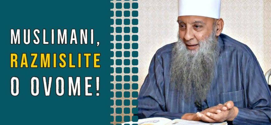 O muslimani, razmislite o ovim riječima! | Muhaddis Ebu Ishak El-Huvejni