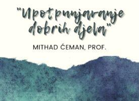 Upotpunjavanje dobrih djela – Prof Midhat Ćeman